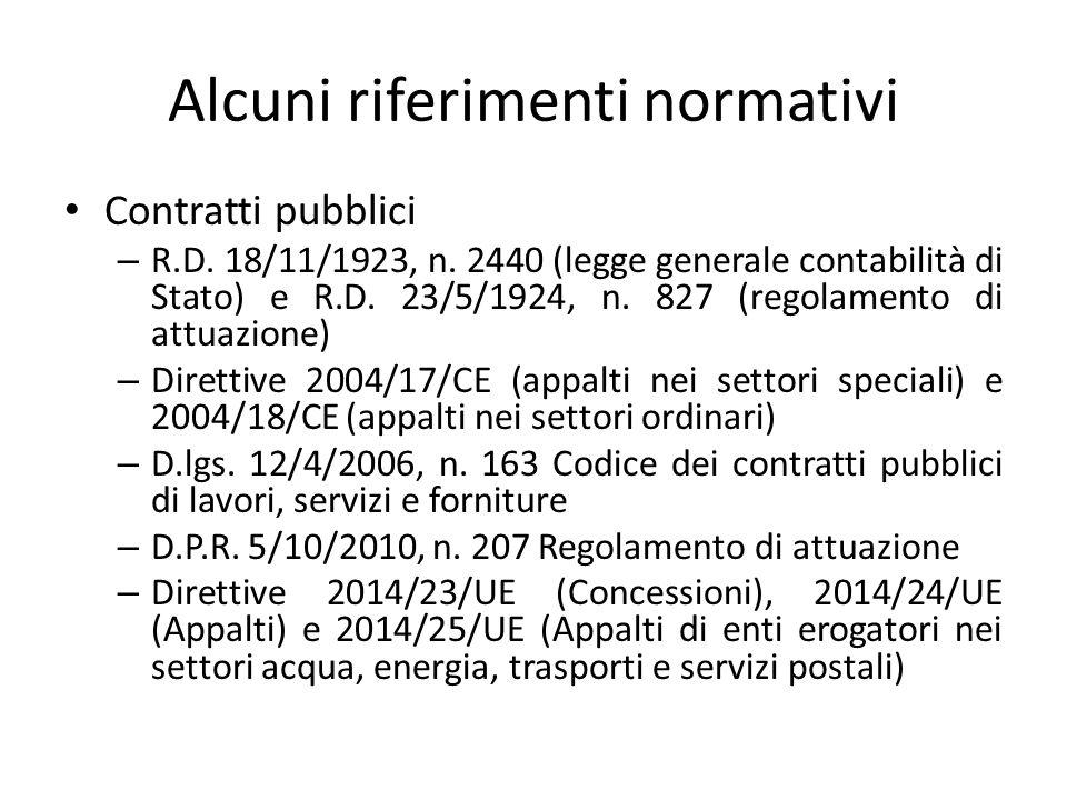 Alcuni riferimenti normativi Contratti pubblici – R.D. 18/11/1923, n. 2440 (legge generale contabilità di Stato) e R.D. 23/5/1924, n. 827 (regolamento