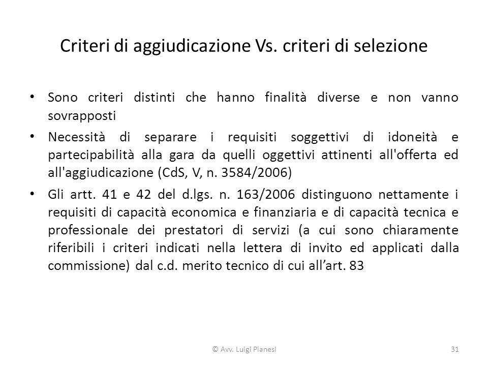 Criteri di aggiudicazione Vs. criteri di selezione Sono criteri distinti che hanno finalità diverse e non vanno sovrapposti Necessità di separare i re