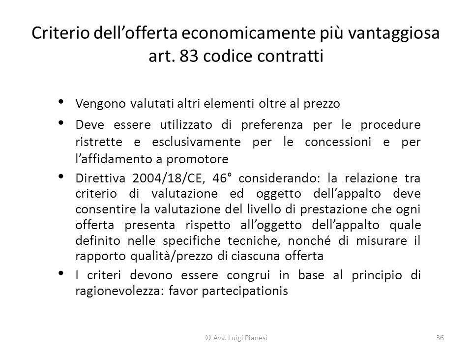 Criterio dell'offerta economicamente più vantaggiosa art. 83 codice contratti Vengono valutati altri elementi oltre al prezzo Deve essere utilizzato d