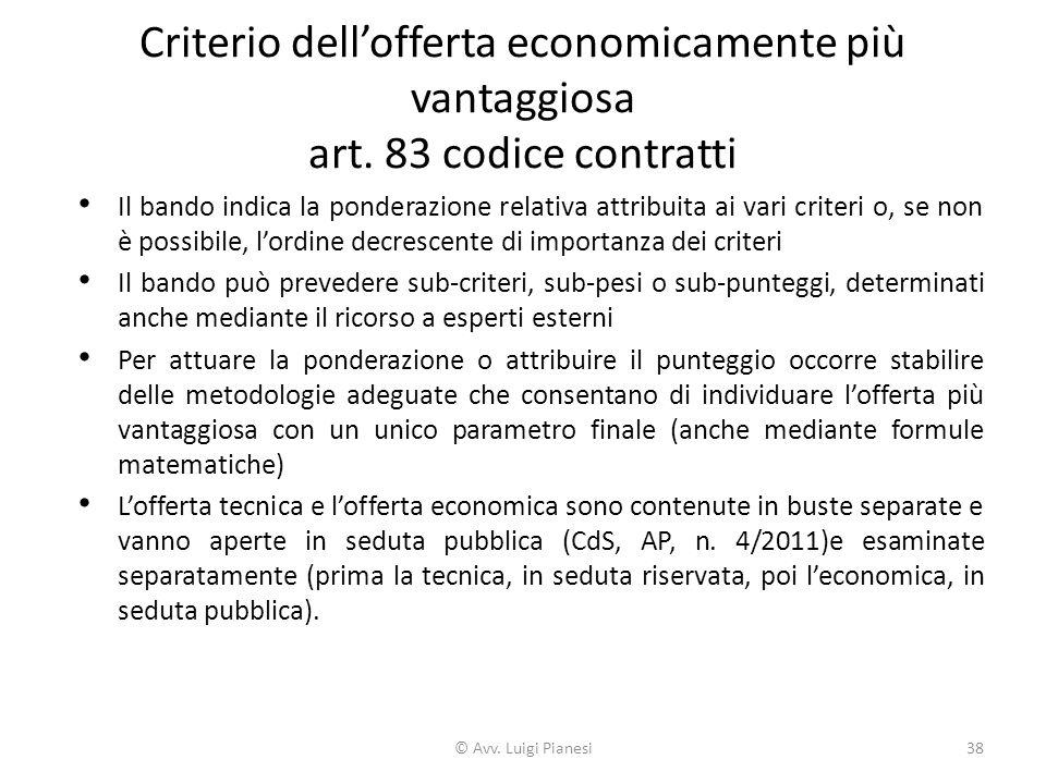 Criterio dell'offerta economicamente più vantaggiosa art. 83 codice contratti Il bando indica la ponderazione relativa attribuita ai vari criteri o, s