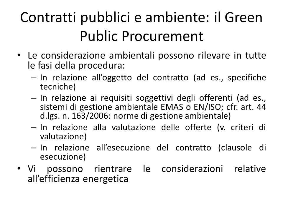 Criteri aggiudicazione e considerazioni ambientali Corte di Giustizia UE, 17/9/2002, Concordia Bus, causa C- 513/99 e 4/12/2003, Wienstrom, causa C-448/01: le considerazioni ambientali possono essere utilizzate come criteri di aggiudicazione, purché: – Siano collegati con l'oggetto dell'appalto – Siano adeguatamente specifici e oggettivamente quantificabili (no libertà di scelta illimitata alla stazione appaltante) e tali da consentire a tutti gli offerenti ragionevolmente informati e normalmente diligenti di interpretarli allo stesso modo – Siano espressamente indicati nel bando e nella documentazione di gara – Siano conformi ai principi generali del diritto comunitario (non discriminazione, par condicio, concorrenza, proporzionalità…)