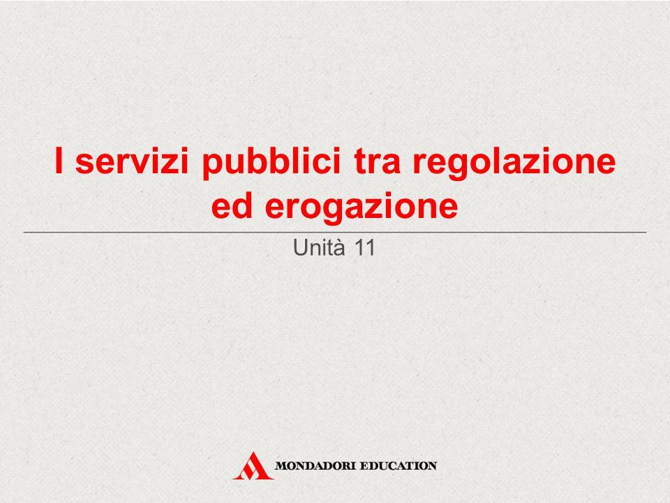 I servizi pubblici tra regolazione ed erogazione Unità 11