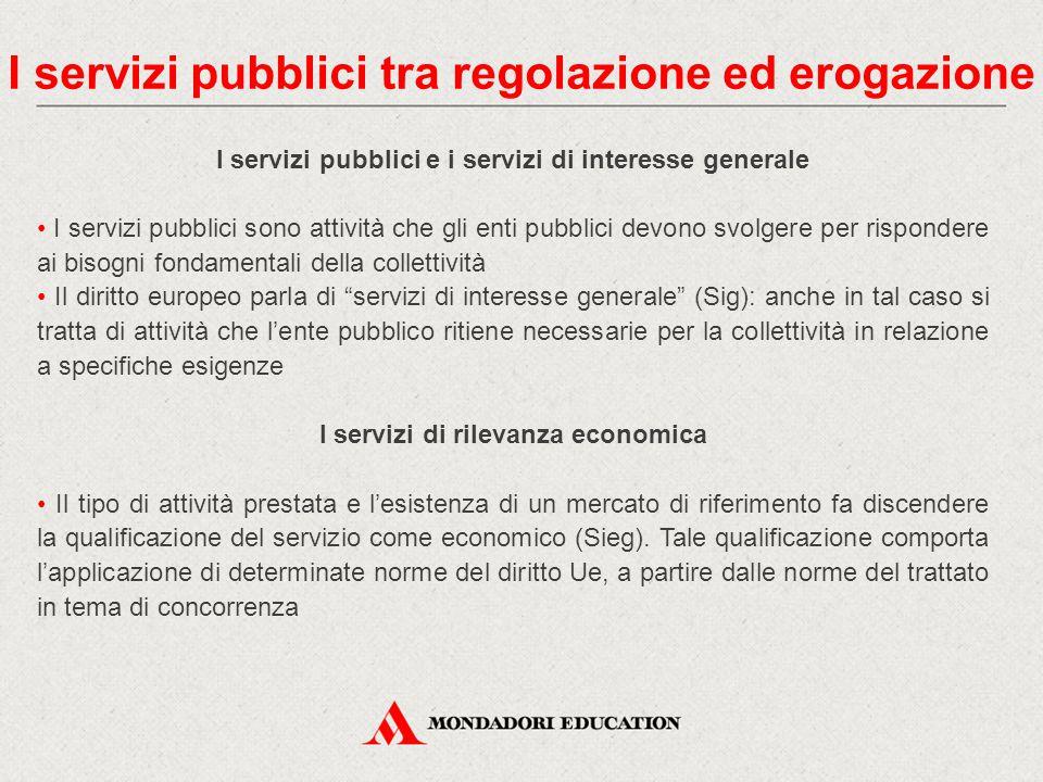I servizi pubblici e i servizi di interesse generale I servizi pubblici sono attività che gli enti pubblici devono svolgere per rispondere ai bisogni