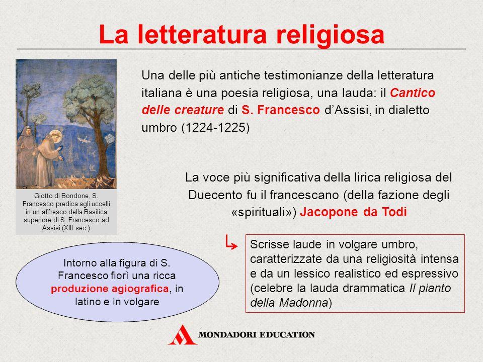 La letteratura religiosa Una delle più antiche testimonianze della letteratura italiana è una poesia religiosa, una lauda: il Cantico delle creature di S.