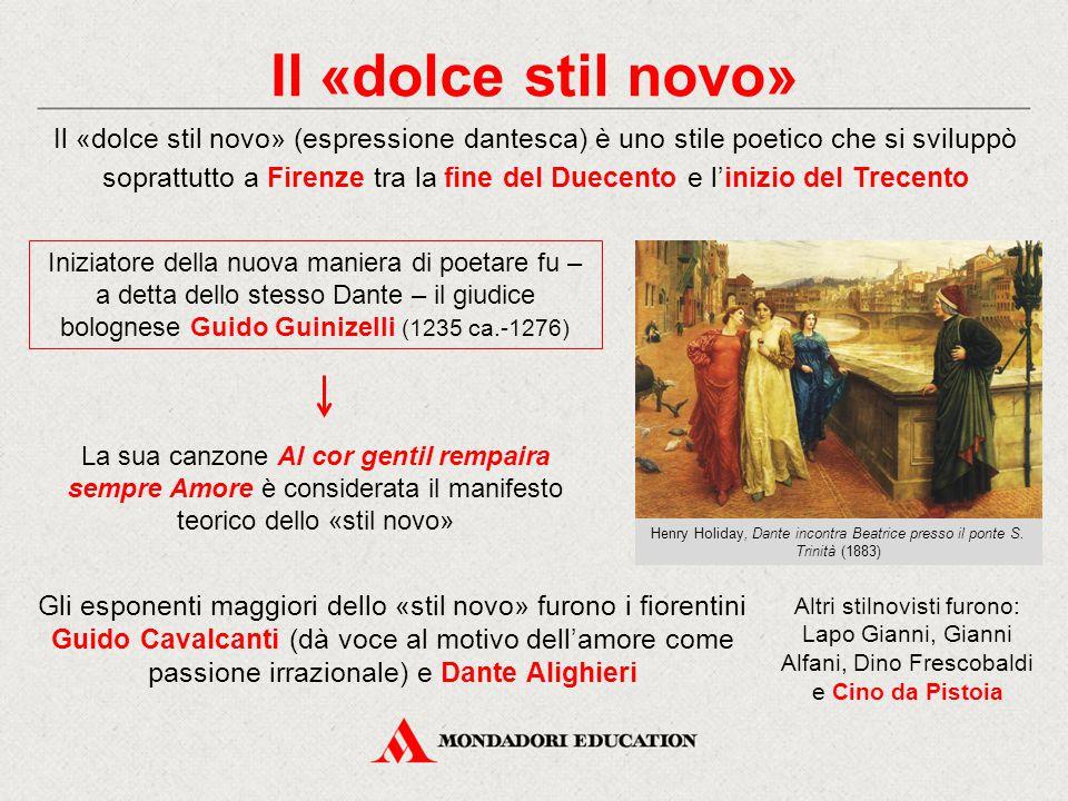 Il «dolce stil novo» Il «dolce stil novo» (espressione dantesca) è uno stile poetico che si sviluppò soprattutto a Firenze tra la fine del Duecento e