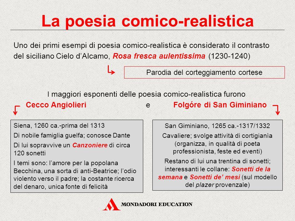 La poesia comico-realistica Uno dei primi esempi di poesia comico-realistica è considerato il contrasto del siciliano Cielo d'Alcamo, Rosa fresca aule