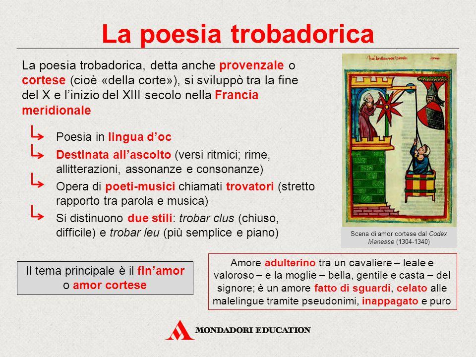 La poesia trobadorica La poesia trobadorica, detta anche provenzale o cortese (cioè «della corte»), si sviluppò tra la fine del X e l'inizio del XIII
