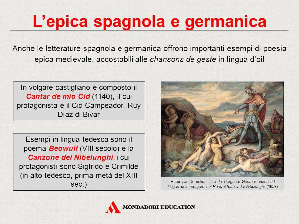 L'epica spagnola e germanica Anche le letterature spagnola e germanica offrono importanti esempi di poesia epica medievale, accostabili alle chansons