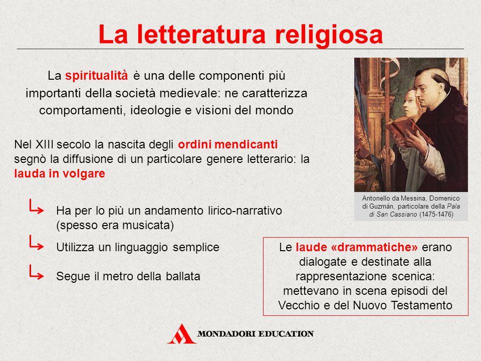 La letteratura religiosa La spiritualità è una delle componenti più importanti della società medievale: ne caratterizza comportamenti, ideologie e vis