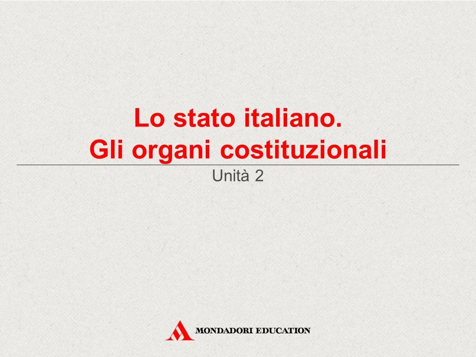Lo stato italiano. Gli organi costituzionali Unità 2