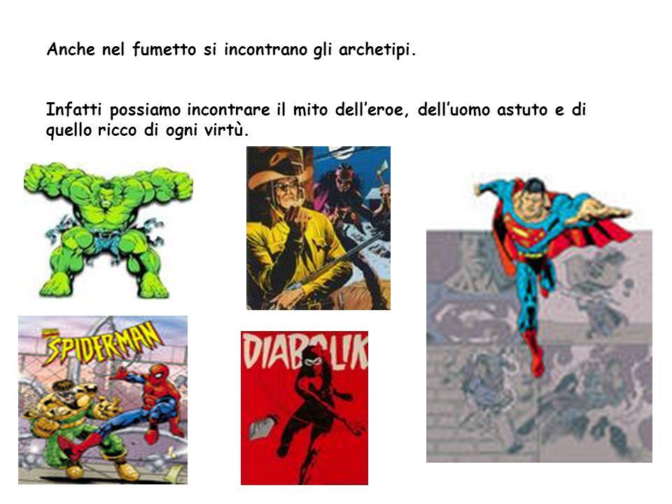 Anche nel fumetto si incontrano gli archetipi. Infatti possiamo incontrare il mito dell'eroe, dell'uomo astuto e di quello ricco di ogni virtù.