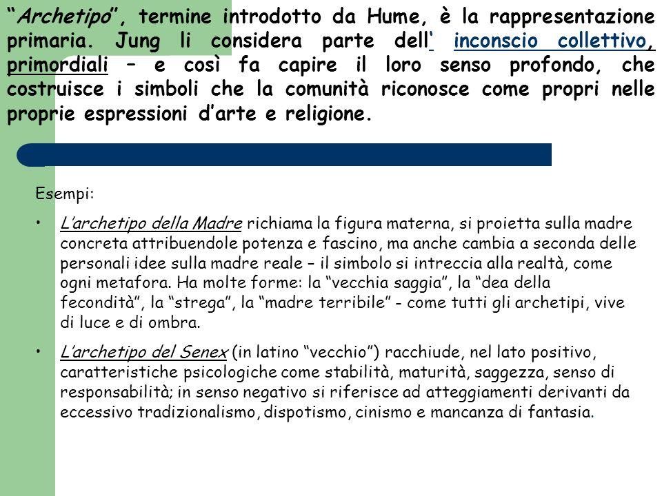 """""""Archetipo"""", termine introdotto da Hume, è la rappresentazione primaria. Jung li considera parte dell' inconscio collettivo, primordiali – e così fa c"""