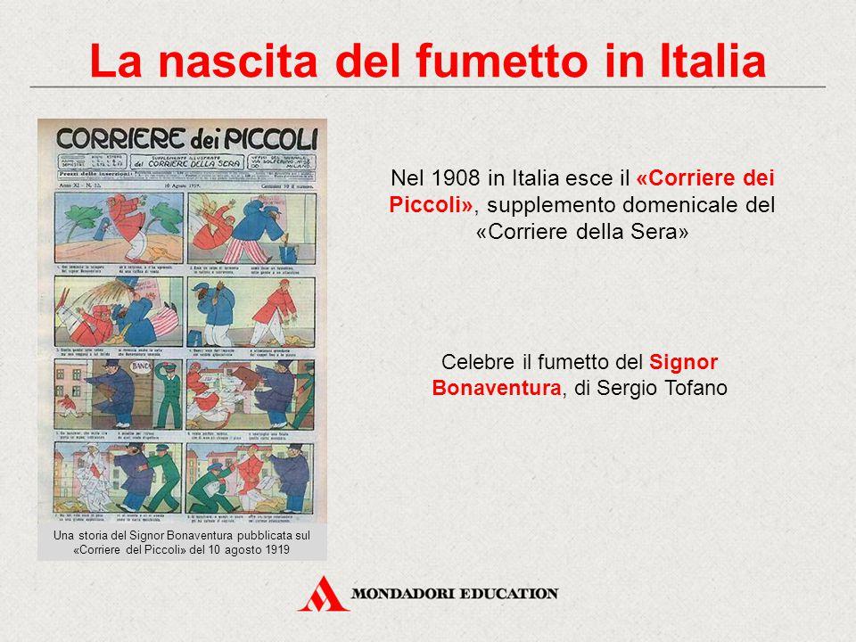 La nascita del fumetto in Italia Nel 1908 in Italia esce il «Corriere dei Piccoli», supplemento domenicale del «Corriere della Sera » Celebre il fumet