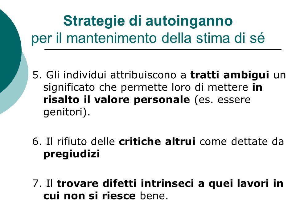 Strategie di autoinganno per il mantenimento della stima di sé 5. Gli individui attribuiscono a tratti ambigui un significato che permette loro di met