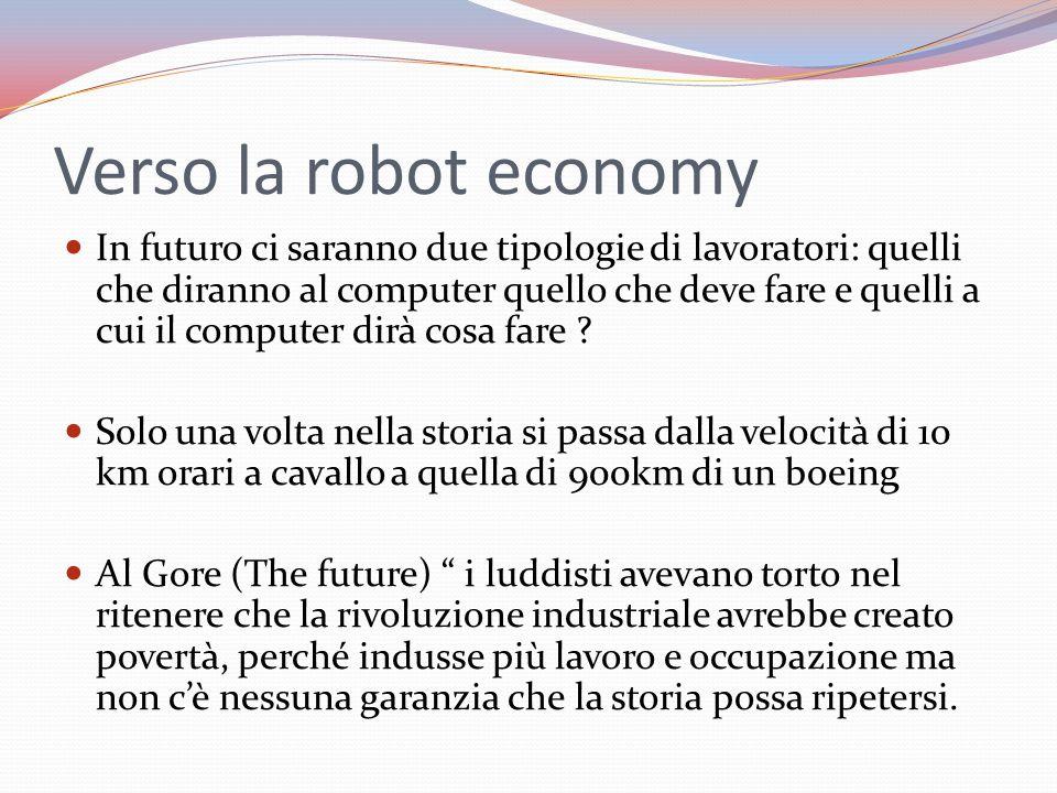 Verso la robot economy In futuro ci saranno due tipologie di lavoratori: quelli che diranno al computer quello che deve fare e quelli a cui il computer dirà cosa fare .