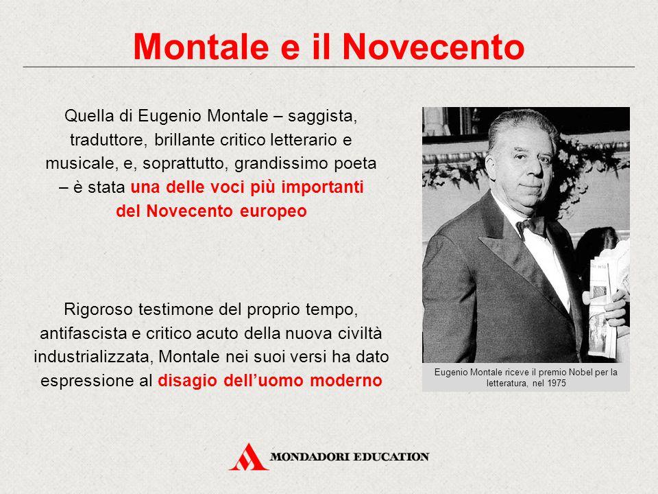 Montale e il Novecento Quella di Eugenio Montale – saggista, traduttore, brillante critico letterario e musicale, e, soprattutto, grandissimo poeta –