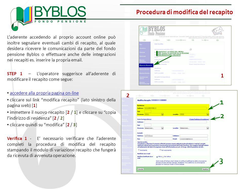 Procedura di modifica del recapito L'aderente accedendo al proprio account online può inoltre segnalare eventuali cambi di recapito, al quale desidera