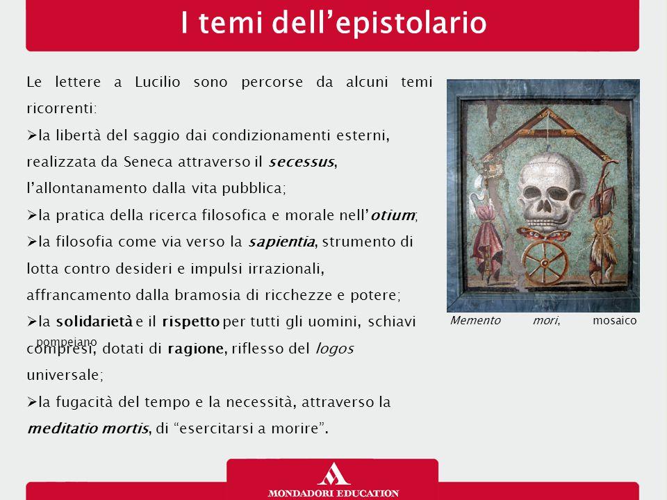 I temi dell'epistolario Le lettere a Lucilio sono percorse da alcuni temi ricorrenti:  la libertà del saggio dai condizionamenti esterni, realizzata