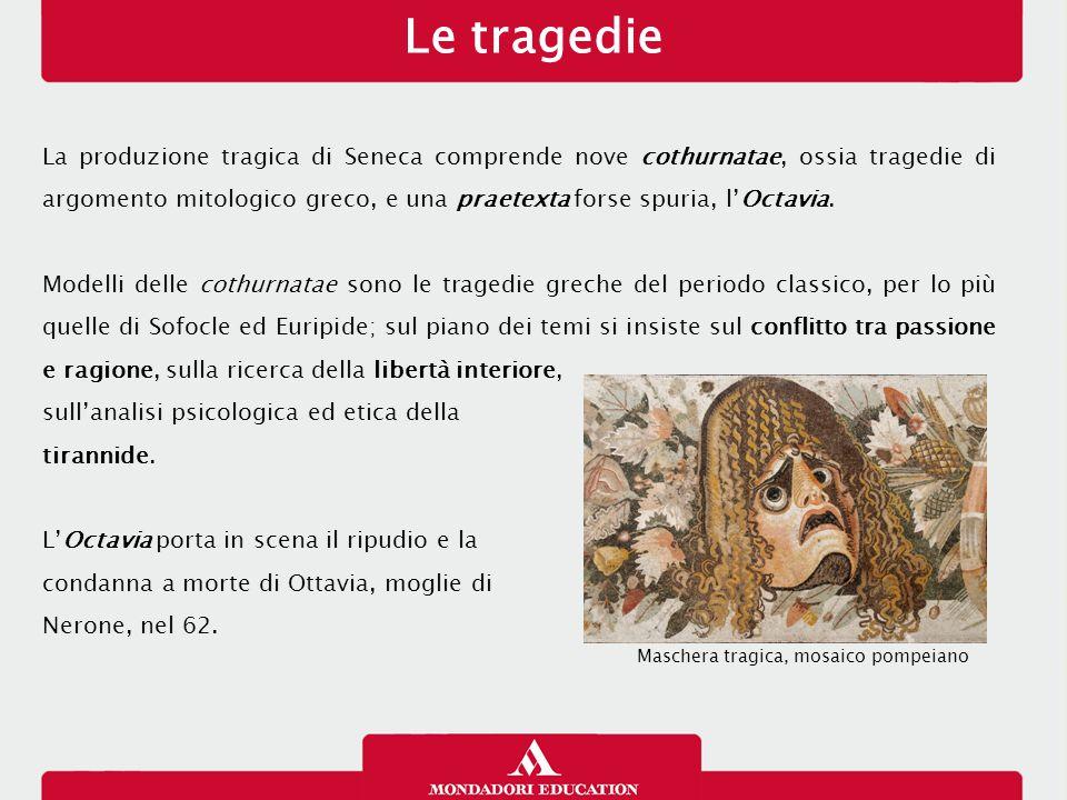 Le tragedie La produzione tragica di Seneca comprende nove cothurnatae, ossia tragedie di argomento mitologico greco, e una praetexta forse spuria, l'Octavia.