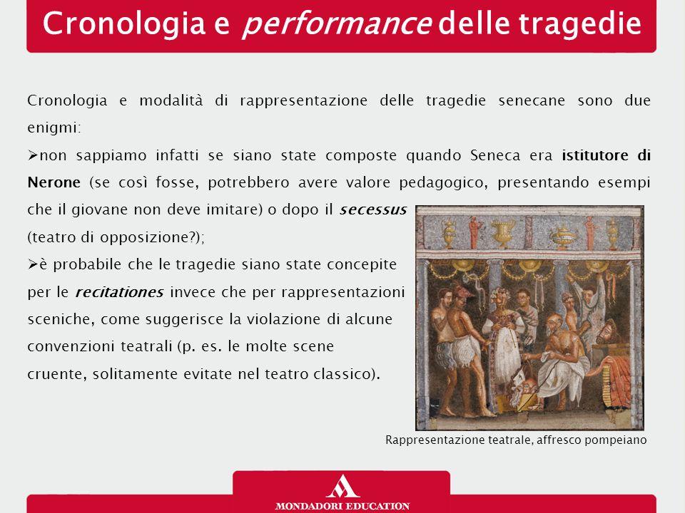 Cronologia e performance delle tragedie Cronologia e modalità di rappresentazione delle tragedie senecane sono due enigmi:  non sappiamo infatti se s