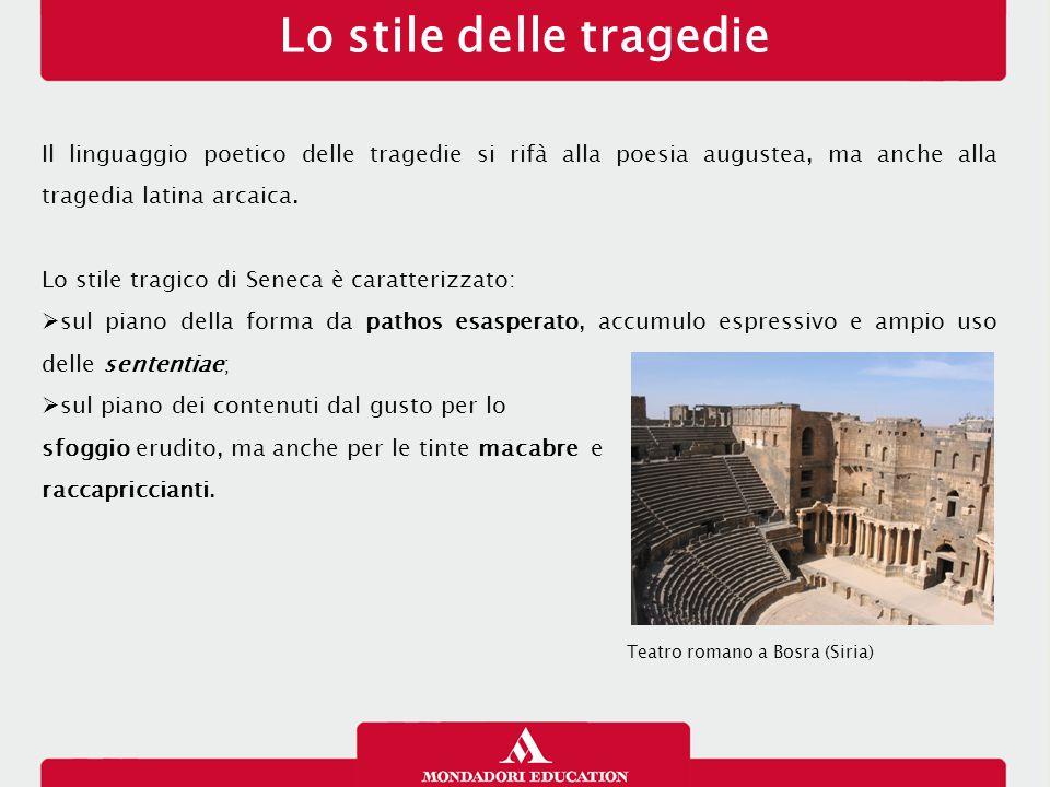 Lo stile delle tragedie Il linguaggio poetico delle tragedie si rifà alla poesia augustea, ma anche alla tragedia latina arcaica. Lo stile tragico di