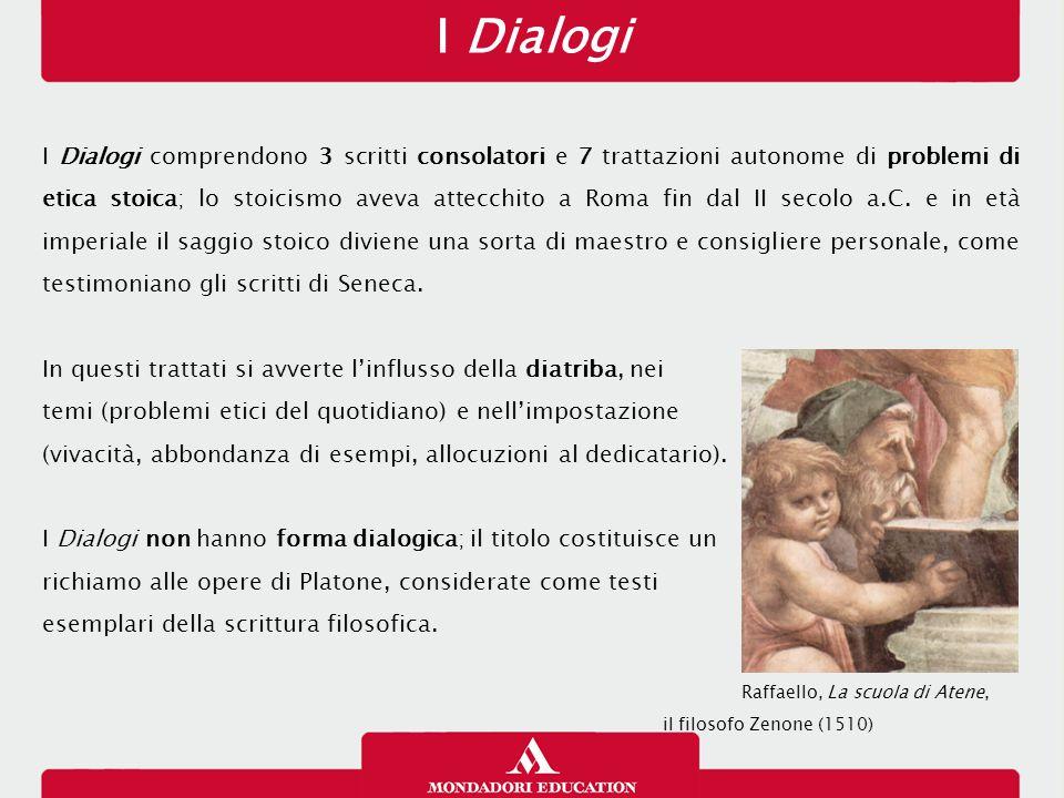 I Dialogi I Dialogi comprendono 3 scritti consolatori e 7 trattazioni autonome di problemi di etica stoica; lo stoicismo aveva attecchito a Roma fin d