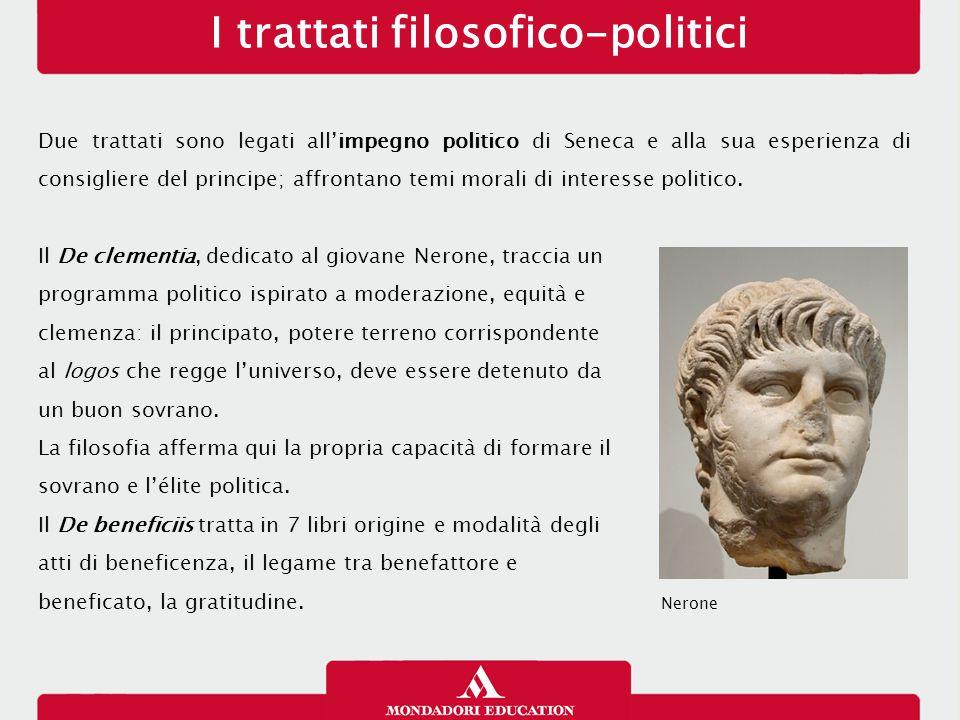I trattati filosofico-politici Due trattati sono legati all'impegno politico di Seneca e alla sua esperienza di consigliere del principe; affrontano t