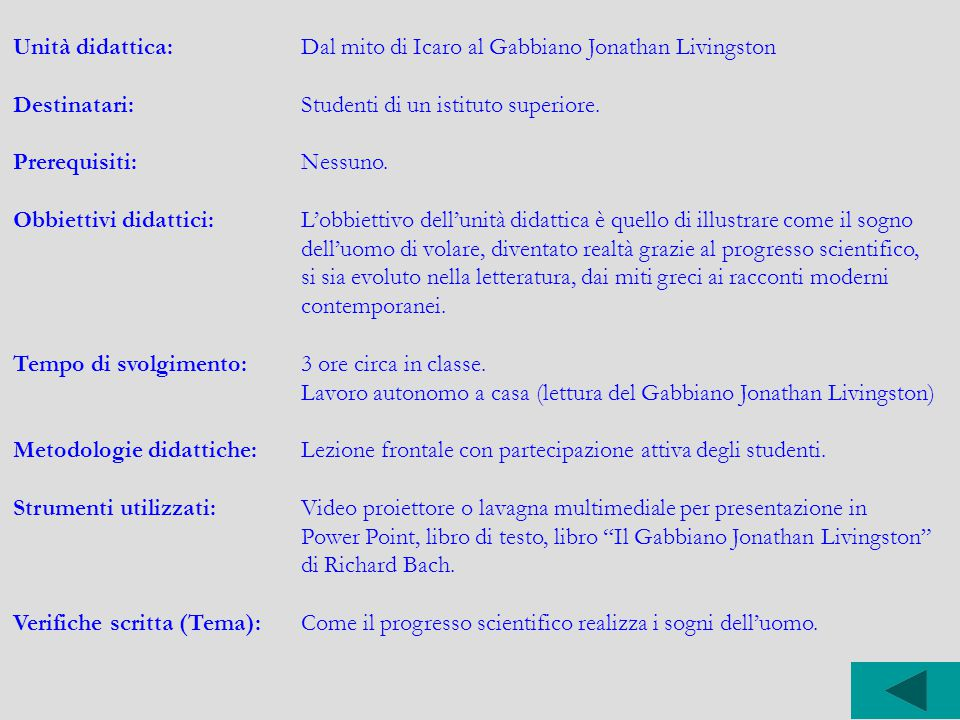 Unità didattica:Dal mito di Icaro al Gabbiano Jonathan Livingston Destinatari:Studenti di un istituto superiore. Prerequisiti:Nessuno. Obbiettivi dida