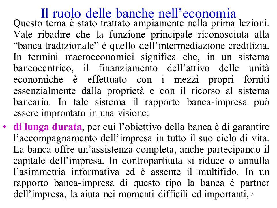 2 Il ruolo delle banche nell'economia Questo tema è stato trattato ampiamente nella prima lezioni. Vale ribadire che la funzione principale riconosciu