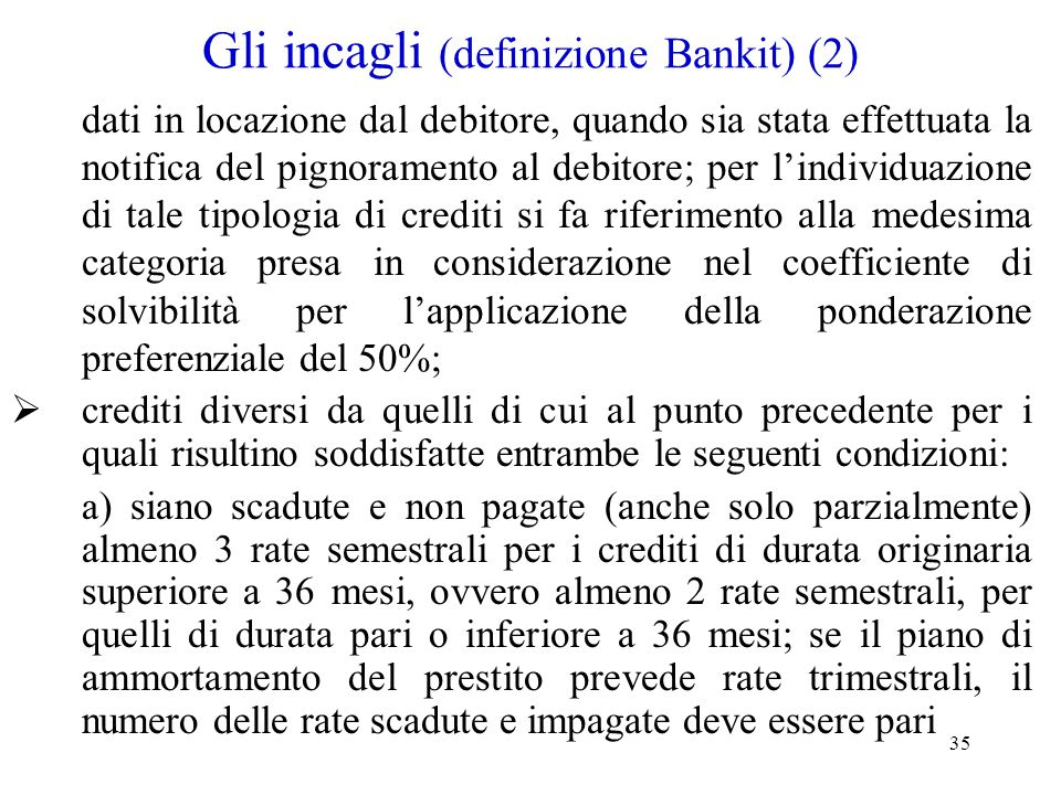 35 Gli incagli (definizione Bankit) (2) dati in locazione dal debitore, quando sia stata effettuata la notifica del pignoramento al debitore; per l'in