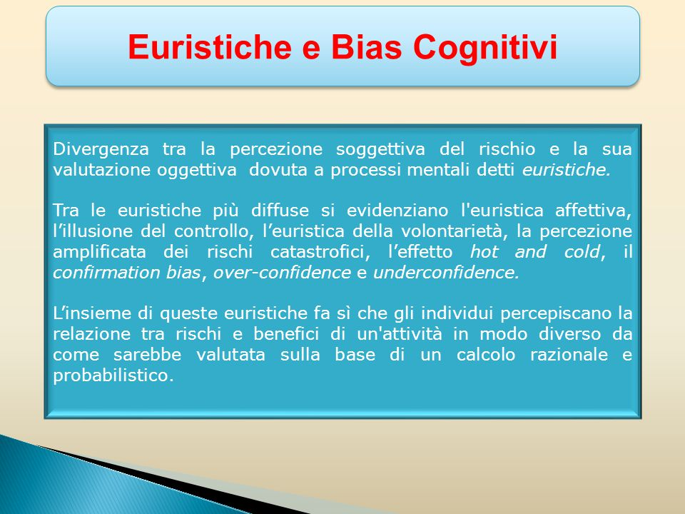 Divergenza tra la percezione soggettiva del rischio e la sua valutazione oggettiva dovuta a processi mentali detti euristiche.