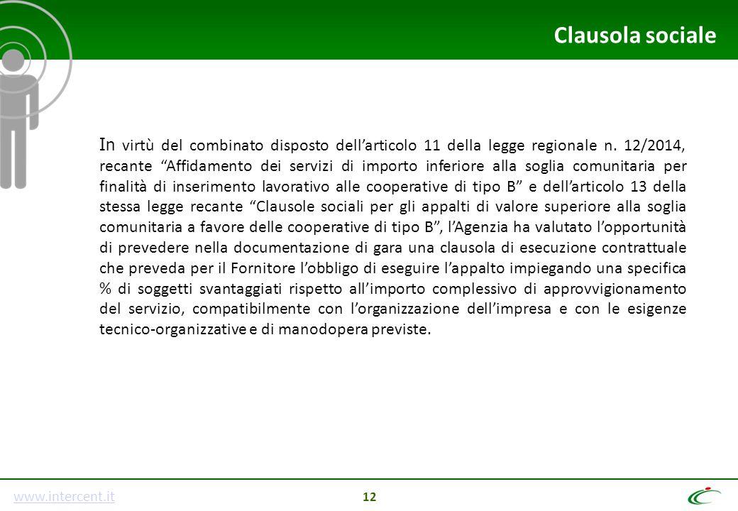 """www.intercent.it 12 Clausola sociale In virtù del combinato disposto dell'articolo 11 della legge regionale n. 12/2014, recante """"Affidamento dei servi"""