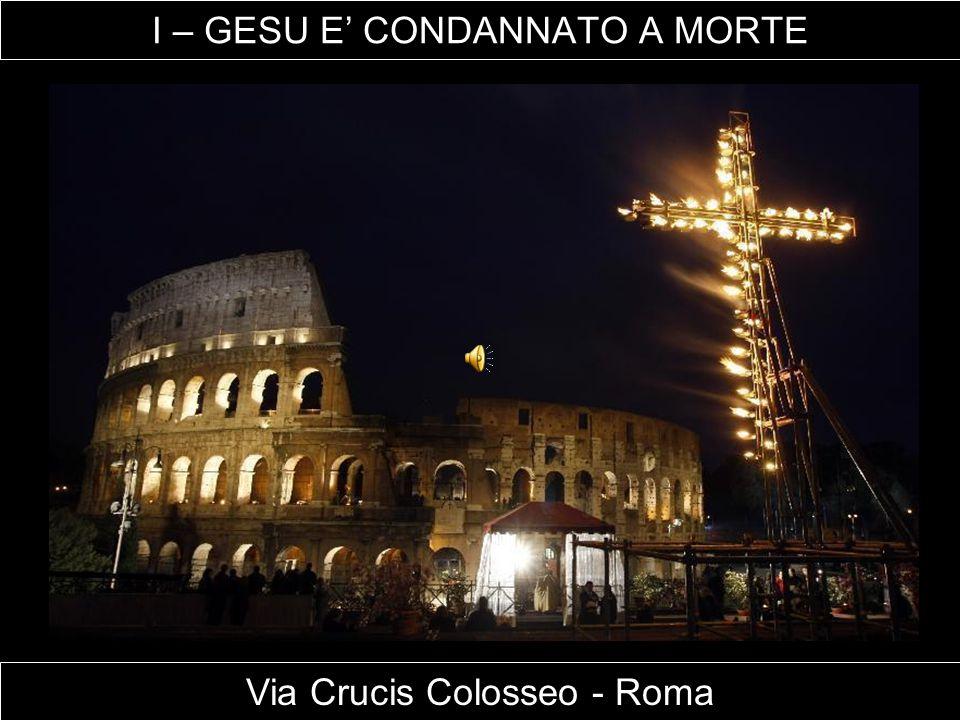 I – GESU E' CONDANNATO A MORTE Via Crucis Colosseo - Roma