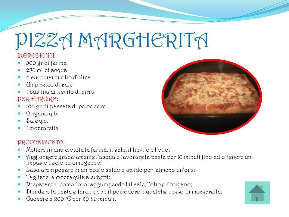 PIZZA MARGHERITA INGREDIENTI: 500 gr di farina 250 ml di acqua 4 cucchiai di olio d'oliva Un pizzico di sale 1 bustina di lievito di birra PER FARCIRE