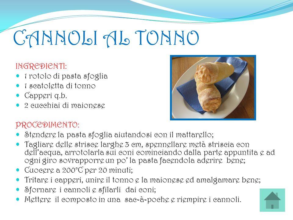 CANNOLI AL TONNO INGREDIENTI: 1 rotolo di pasta sfoglia 1 scatoletta di tonno Capperi q.b. 2 cucchiai di maionese PROCEDIMENTO: Stendere la pasta sfog