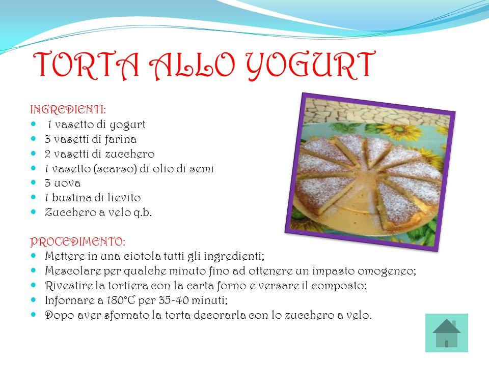 TORTA ALLO YOGURT INGREDIENTI: 1 vasetto di yogurt 3 vasetti di farina 2 vasetti di zucchero 1 vasetto (scarso) di olio di semi 3 uova 1 bustina di li