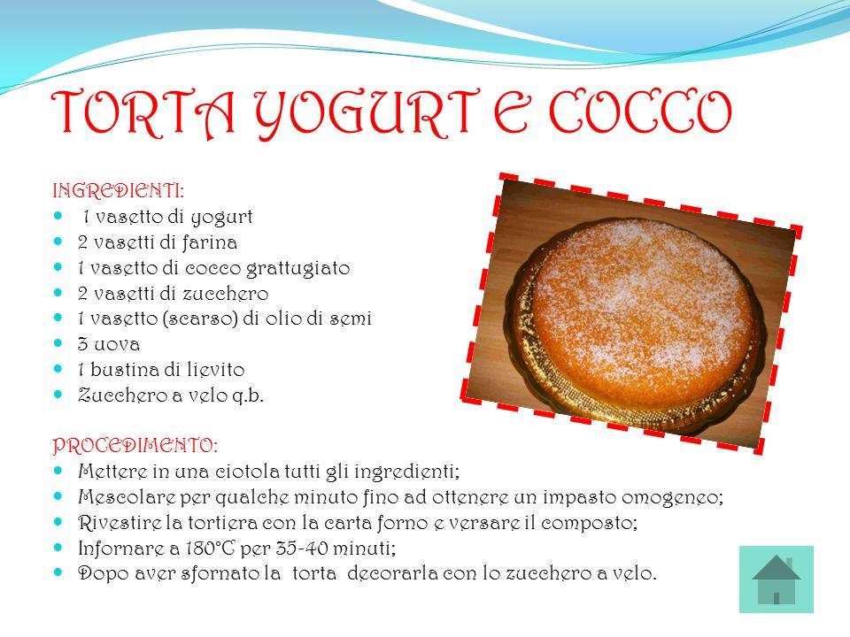 TORTA YOGURT E COCCO INGREDIENTI: 1 vasetto di yogurt 2 vasetti di farina 1 vasetto di cocco grattugiato 2 vasetti di zucchero 1 vasetto (scarso) di o