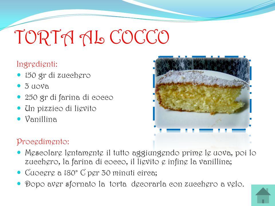 TORTA AL COCCO Ingredienti: 150 gr di zucchero 3 uova 250 gr di farina di cocco Un pizzico di lievito Vanillina Procedimento: Mescolare lentamente il