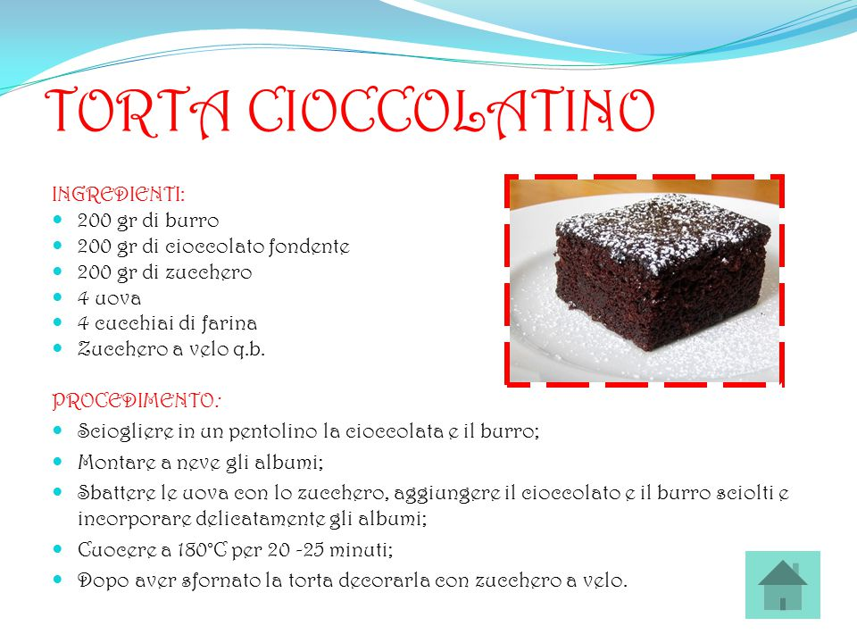 TORTA CIOCCOLATINO INGREDIENTI: 200 gr di burro 200 gr di cioccolato fondente 200 gr di zucchero 4 uova 4 cucchiai di farina Zucchero a velo q.b. PROC