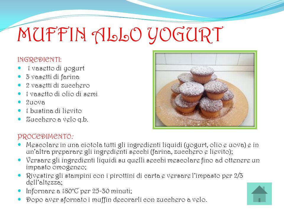 MUFFIN ALLO YOGURT INGREDIENTI: 1 vasetto di yogurt 3 vasetti di farina 2 vasetti di zucchero 1 vasetto di olio di semi 2uova 1 bustina di lievito Zuc