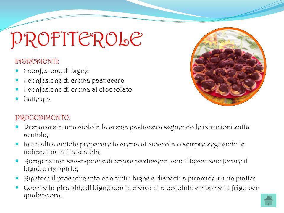 PROFITEROLE INGREDIENTI: 1 confezione di bignè 1 confezione di crema pasticcera 1 confezione di crema al cioccolato Latte q.b. PROCEDIMENTO: Preparare