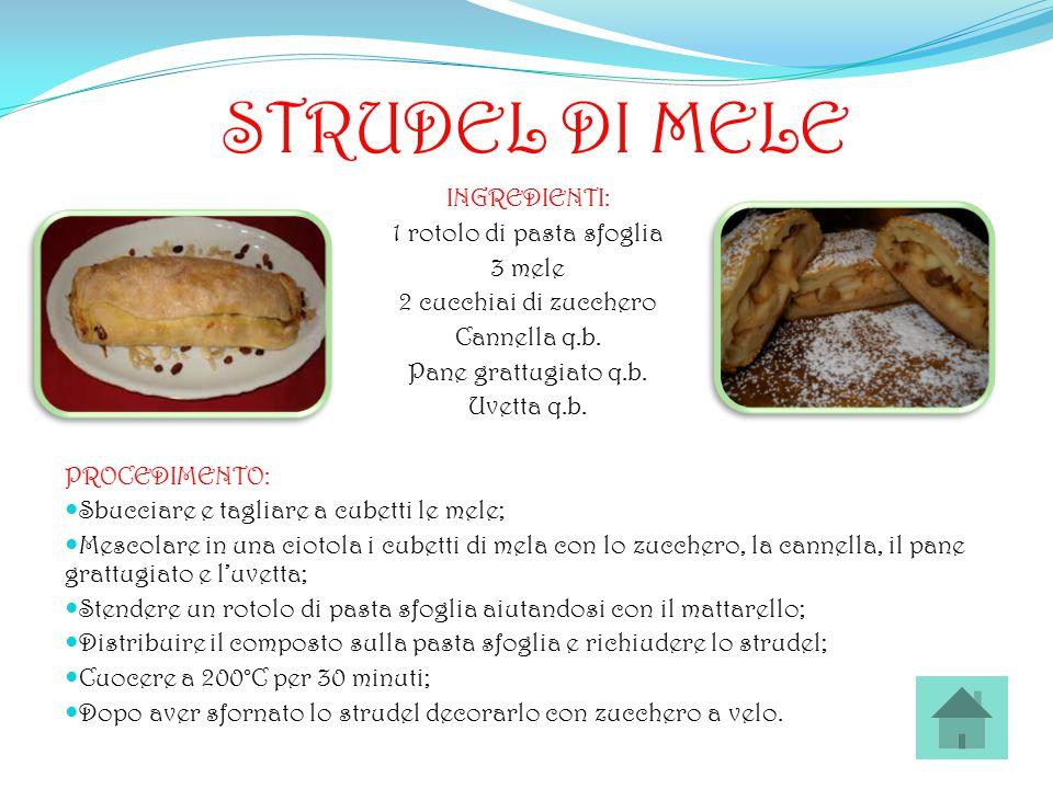 STRUDEL DI MELE INGREDIENTI: 1 rotolo di pasta sfoglia 3 mele 2 cucchiai di zucchero Cannella q.b. Pane grattugiato q.b. Uvetta q.b. PROCEDIMENTO: Sbu