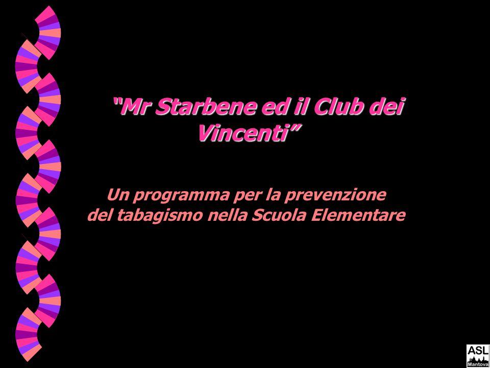 Mr Starbene ed il Club dei Vincenti Mr Starbene ed il Club dei Vincenti Un programma per la prevenzione del tabagismo nella Scuola Elementare