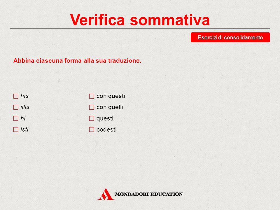 Verifica sommativa Esercizi di consolidamento Scegli le traduzioni corrette di illae.