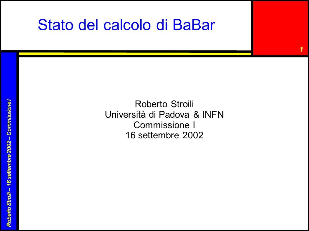 1 Roberto Stroili – 16 settembre 2002 – Commissione I Stato del calcolo di BaBar Roberto Stroili Università di Padova & INFN Commissione I 16 settembre 2002