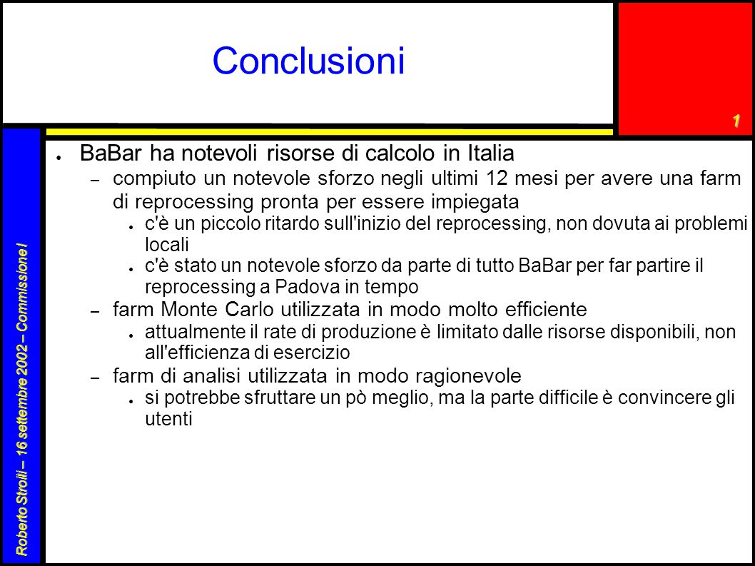 1 Roberto Stroili – 16 settembre 2002 – Commissione I Conclusioni ● BaBar ha notevoli risorse di calcolo in Italia – compiuto un notevole sforzo negli