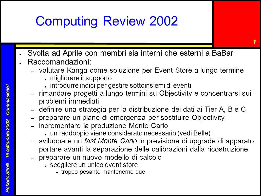 1 Roberto Stroili – 16 settembre 2002 – Commissione I Computing Review 2002 ● Svolta ad Aprile con membri sia interni che esterni a BaBar ● Raccomanda