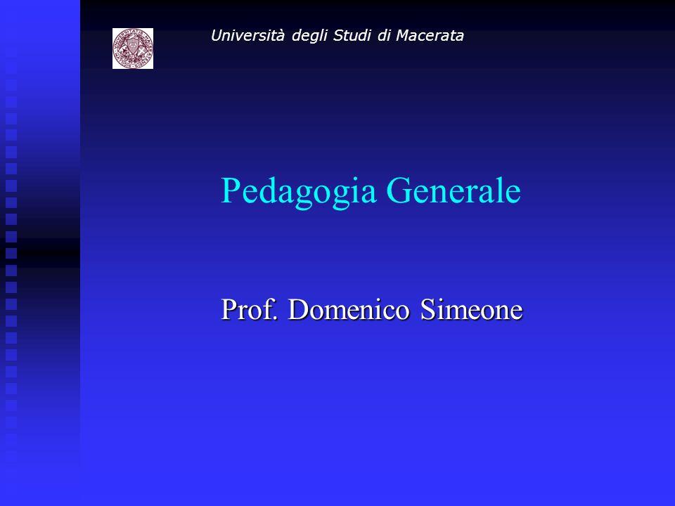 Pedagogia Generale Prof. Domenico Simeone Università degli Studi di Macerata