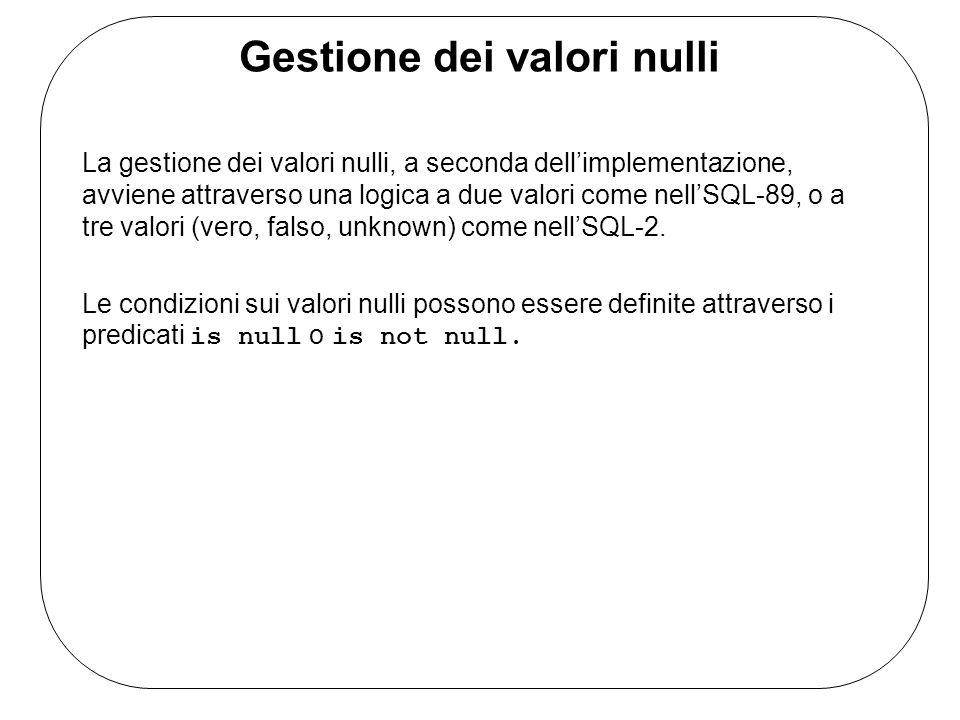 Gestione dei valori nulli La gestione dei valori nulli, a seconda dell'implementazione, avviene attraverso una logica a due valori come nell'SQL-89, o a tre valori (vero, falso, unknown) come nell'SQL-2.
