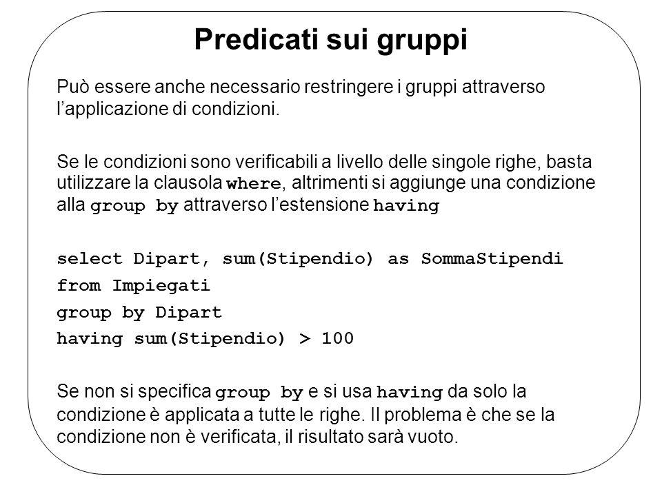Predicati sui gruppi Può essere anche necessario restringere i gruppi attraverso l'applicazione di condizioni.